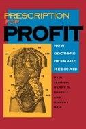 Prescription for Profit: How Doctors Defraud Medicaid