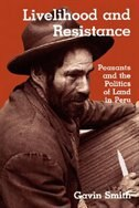 Livelihood and Resistance: Peasants and the Politics of Land in Peru by Gavin Smith