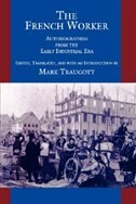 The French Worker: Autobiographies from the Early Industrial Era by Mark Traugott