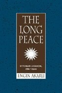 The Long Peace: Ottoman Lebanon, 1861-1920 by Engin Akarli
