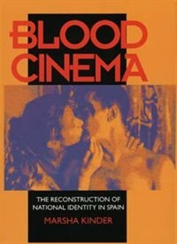 Blood Cinema: The Reconstruction Of National Identity In Spain by Marsha Kinder