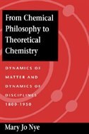 From Chemical Philosophy to Theoretical Chemistry: Dynamics of Matter and Dynamics of Disciplines…