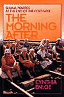 The Morning After: Sexual Politics At The End Of The Cold War by Cynthia Enloe