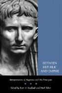 Between Republic and Empire: Interpretations of Augustus and His Principate