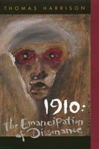 1910: The Emancipation of Dissonance