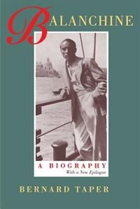 Balanchine: A Biography, With a new epilogue by Bernard Taper