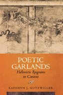 Book Poetic Garlands: Hellenistic Epigrams in Context by Kathryn J. Gutzwiller