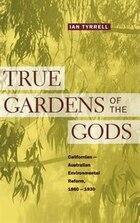 True Gardens Of The Gods: Californian-Australian Environmental Reform,  1860?1930