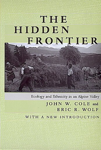 The Hidden Frontier: Ecology and Ethnicity in an Alpine Valley by John W. Cole
