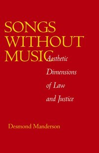 Songs without Music: Aesthetic Dimensions of Law and Justice