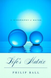Life's Matrix: A Biography of Water