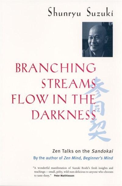 Branching Streams Flow in the Darkness: Zen Talks On The Sandokai by Shunryu Suzuki