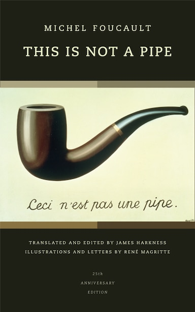 This Is Not a Pipe: 25th Anniversary Edition by Michel Foucault
