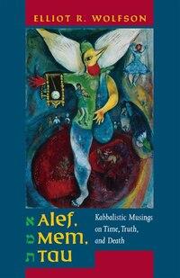 Alef, Mem, Tau: Kabbalistic Musings On Time, Truth, And Death