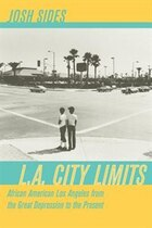 L.A. City Limits: African American Los Angeles from the Great Depression to the Present