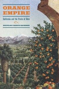 Orange Empire: California and the Fruits of Eden