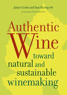 Book Authentic Wine: Toward Natural and Sustainable Winemaking by Jamie Goode