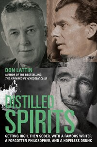 Distilled Spirits: Getting High, Then Sober, with a Famous Writer, a Forgotten Philosopher, and a…