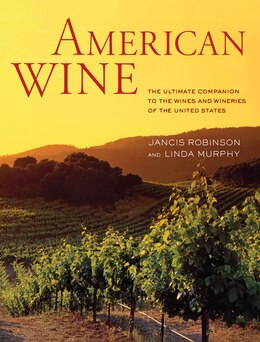 Book American Wine: The Ultimate Companion to the Wines and Wineries of the United States by Jancis Robinson