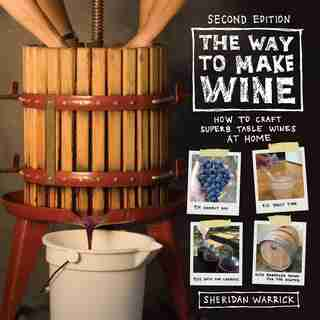 The Way To Make Wine: How To Craft Superb Table Wines At Home by Sheridan Warrick