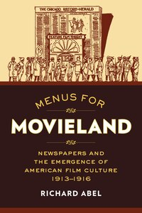 Menus for Movieland: Newspapers and the Emergence of American Film Culture, 1913?1916