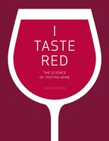 I Taste Red: The Science of Tasting Wine