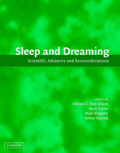 Sleep and Dreaming: Scientific Advances and Reconsiderations by Edward F. Pace-Schott