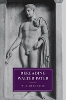 Rereading Walter Pater: Rereading Walter Pater