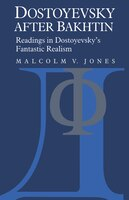 Dostoyevsky After Bakhtin: Readings in Dostoyevskys Fantastic Realism