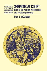 Sermons At Court: Politics And Religion In Elizabethan And Jacobean Preaching