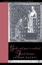Gender and Genre in Medieval French Literature: GENDER & GENRE IN MEDIEVAL FRE