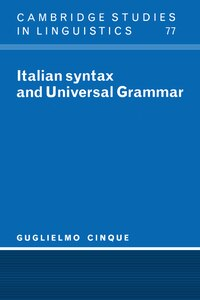 Italian Syntax and Universal Grammar: ITALIAN SYNTAX & UNIVERSAL GRA