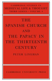 The Spanish Church and the Papacy in the Thirteenth Century: SPANISH CHURCH & THE PAPACY IN
