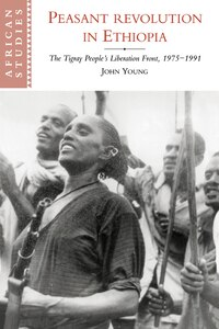 Peasant Revolution In Ethiopia: The Tigray Peoples Liberation Front, 1975-1991