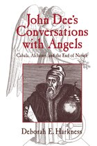 John Dees Conversations with Angels: Cabala, Alchemy, and the End of Nature