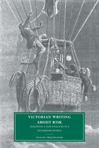 Victorian Writing About Risk: Imagining a Safe England in a Dangerous World