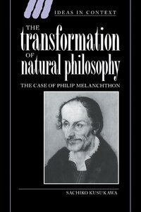 The Transformation Of Natural Philosophy: The Case of Philip Melanchthon