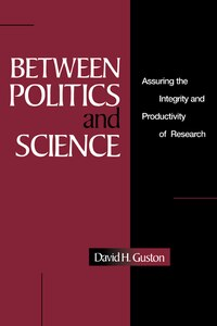 Between Politics And Science: Assuring The Integrity And Productivity Of Reseach