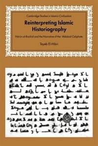 Reinterpreting Islamic Historiography: Harun Al-rashid And The Narrative Of The Abbasid Caliphate