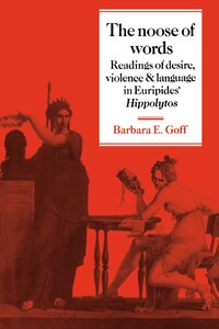 The Noose Of Words: Readings of Desire, Violence and Language in Euripides Hippolytos