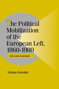 The Political Mobilization Of The European Left, 1860-1980: The Class Cleavage