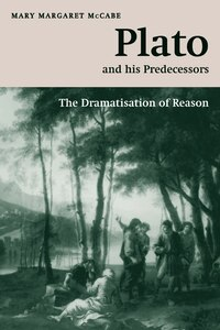 Plato And His Predecessors: The Dramatisation Of Reason