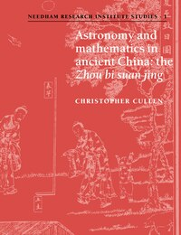 Astronomy And Mathematics In Ancient China: The Zhou Bi Suan Jing