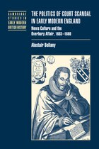 The Politics Of Court Scandal In Early Modern England: News Culture And The Overbury Affair, 1603…