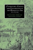 Literature, Science and Exploration in the Romantic Era: Bodies of Knowledge