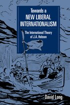 Towards a New Liberal Internationalism: The International Theory of J. A. Hobson