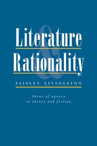Literature and Rationality: Ideas of Agency in Theory and Fiction