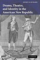 Drama, Theatre, and Identity in the American New Republic