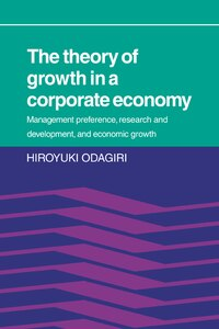 The Theory of Growth in a Corporate Economy: Management, Preference, Research and Development, and…