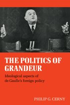 The Politics of Grandeur: Ideological Aspects of de Gaulles Foreign Policy